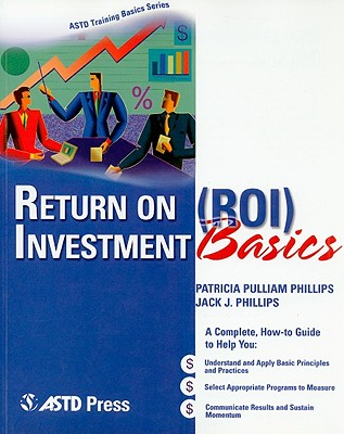 Return on Investment Roi Basics. By Phillips, Jack J.